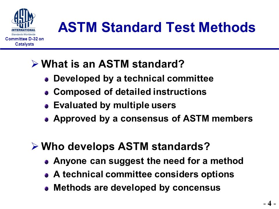 Committee D-32 on Catalysts ASTM Standard Test Methods What is an ASTM standard.