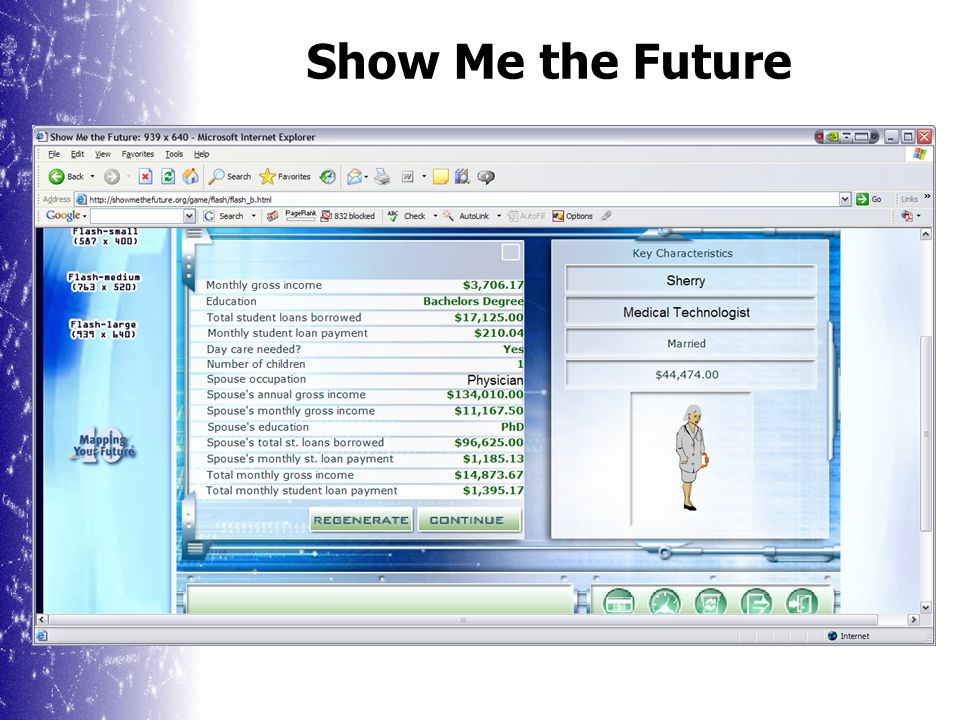 Show Me the Future An online financial literacy and life skills game: showmethefuture.org Helps students learn basic skills in financial planning, goal setting, and decision-making.