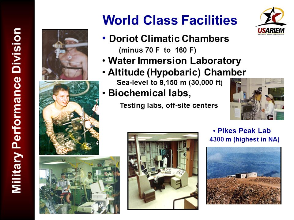Military Performance Division World Class Facilities Doriot Climatic Chambers (minus 70 F to 160 F) Water Immersion Laboratory Altitude (Hypobaric) Ch