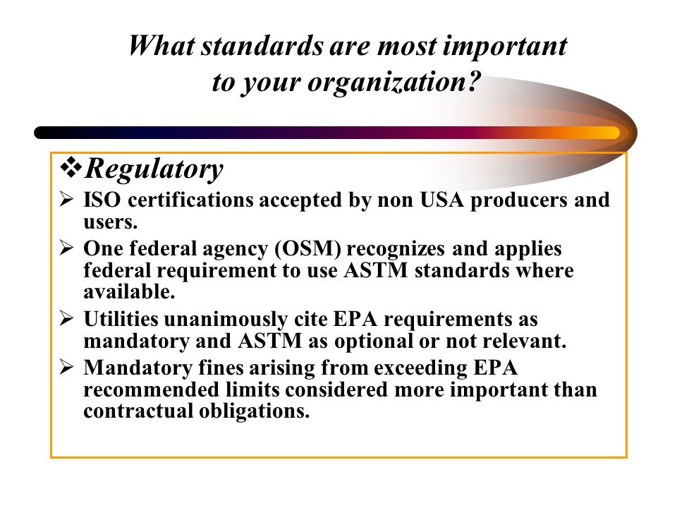 What standards are most important to your organization? Regulatory ISO certifications accepted by non USA producers and users. One federal agency (OSM