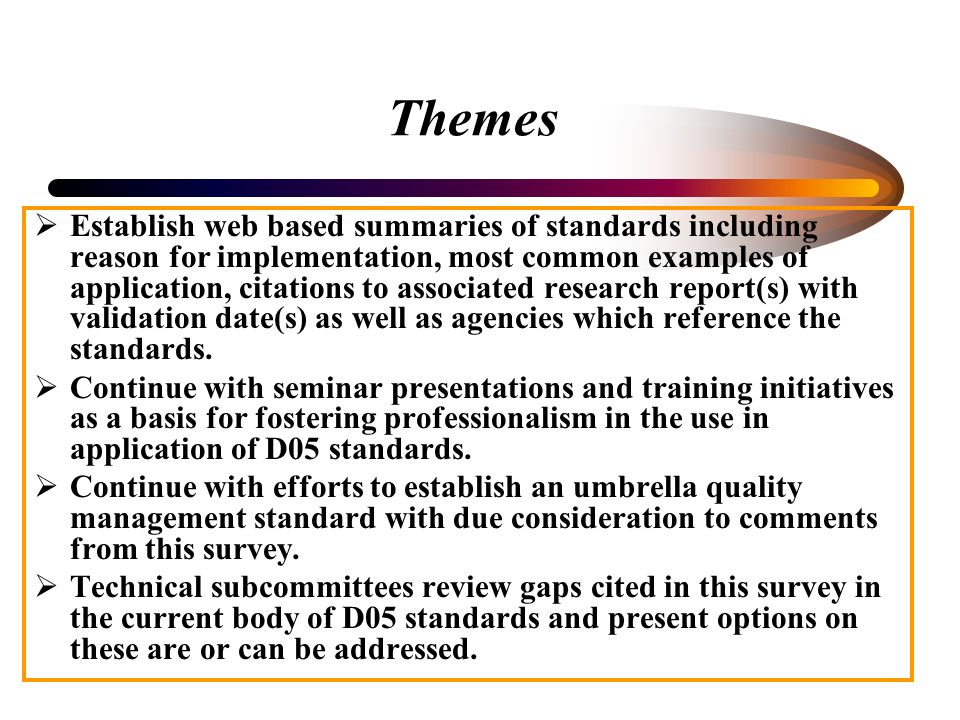Themes Establish web based summaries of standards including reason for implementation, most common examples of application, citations to associated research report(s) with validation date(s) as well as agencies which reference the standards.