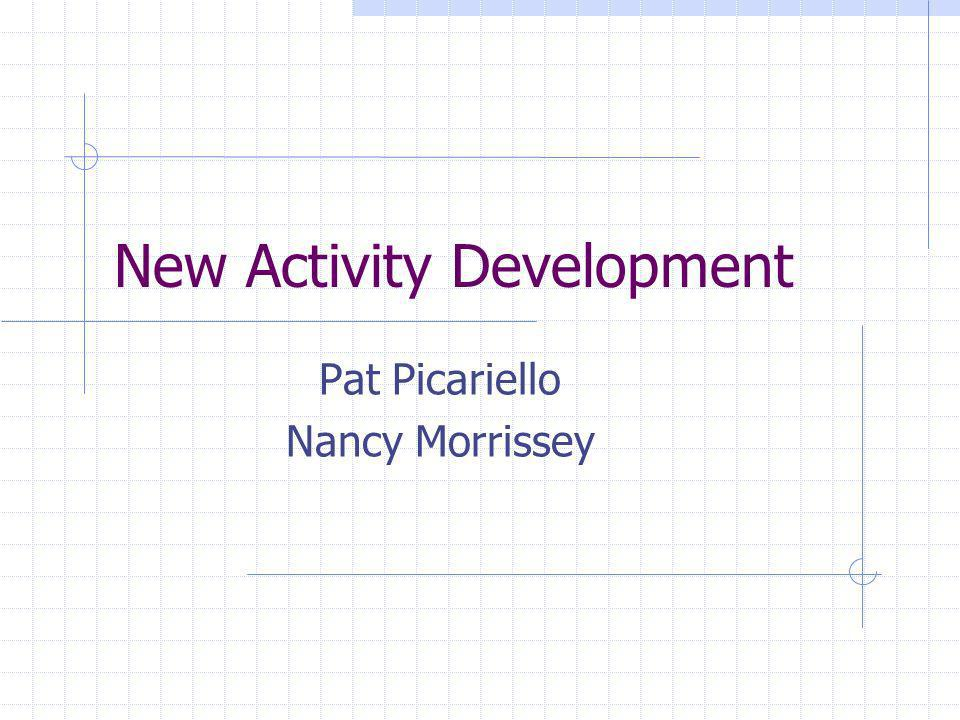 New Activity Development Pat Picariello Nancy Morrissey
