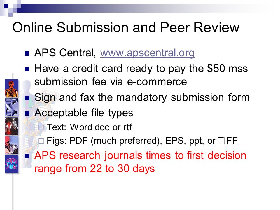Online Submission and Peer Review APS Central, www.apscentral.orgwww.apscentral.org Have a credit card ready to pay the $50 mss submission fee via e-c