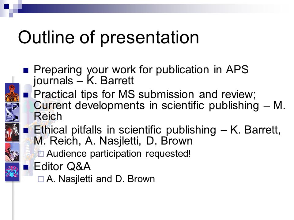 Outline of presentation Preparing your work for publication in APS journals – K. Barrett Practical tips for MS submission and review; Current developm