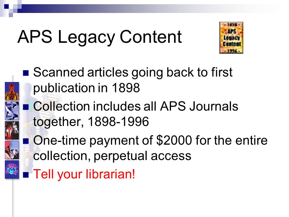 APS Legacy Content Scanned articles going back to first publication in 1898 Collection includes all APS Journals together, 1898-1996 One-time payment