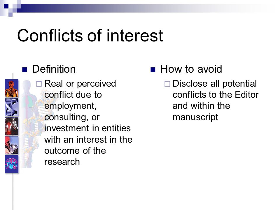 Conflicts of interest Definition Real or perceived conflict due to employment, consulting, or investment in entities with an interest in the outcome o