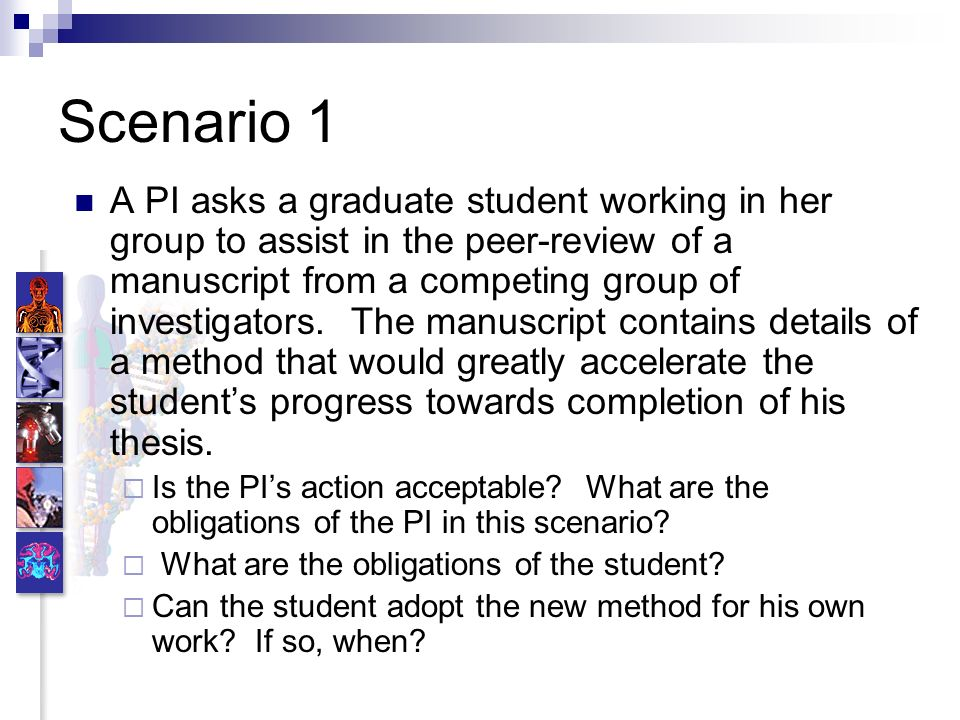 Scenario 1 A PI asks a graduate student working in her group to assist in the peer-review of a manuscript from a competing group of investigators.