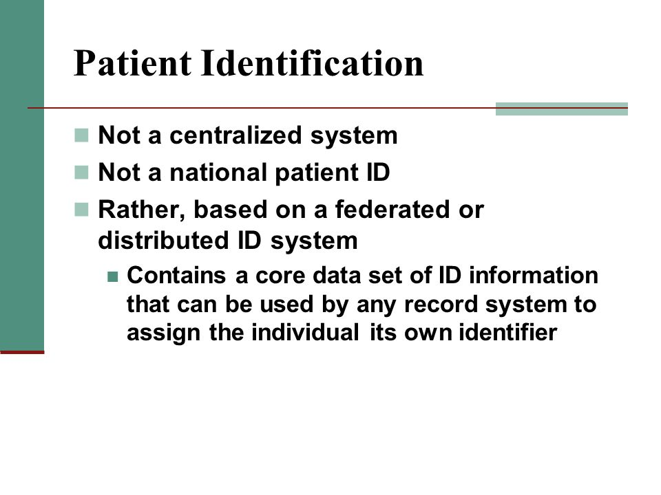 Patient Identification Not a centralized system Not a national patient ID Rather, based on a federated or distributed ID system Contains a core data s