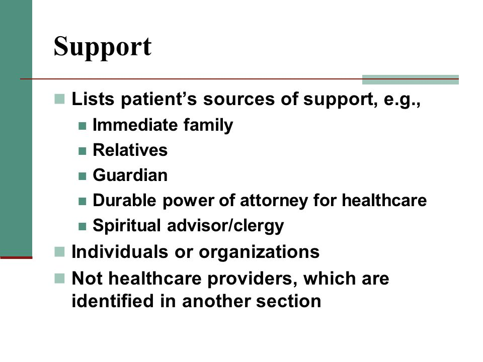 Support Lists patients sources of support, e.g., Immediate family Relatives Guardian Durable power of attorney for healthcare Spiritual advisor/clergy
