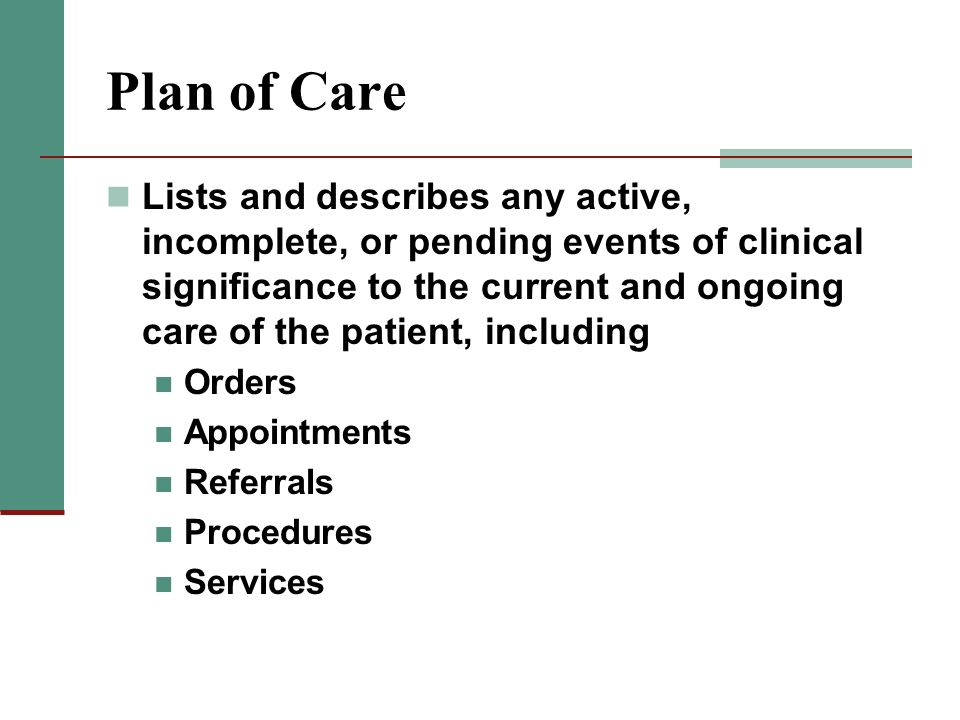 Plan of Care Lists and describes any active, incomplete, or pending events of clinical significance to the current and ongoing care of the patient, in