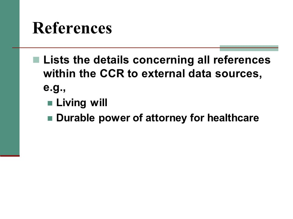 References Lists the details concerning all references within the CCR to external data sources, e.g., Living will Durable power of attorney for health
