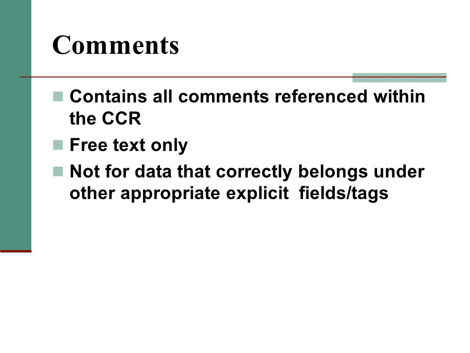 Comments Contains all comments referenced within the CCR Free text only Not for data that correctly belongs under other appropriate explicit fields/ta