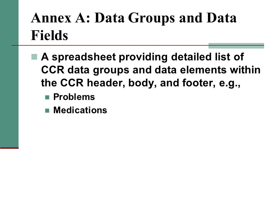 Annex A: Data Groups and Data Fields A spreadsheet providing detailed list of CCR data groups and data elements within the CCR header, body, and foote