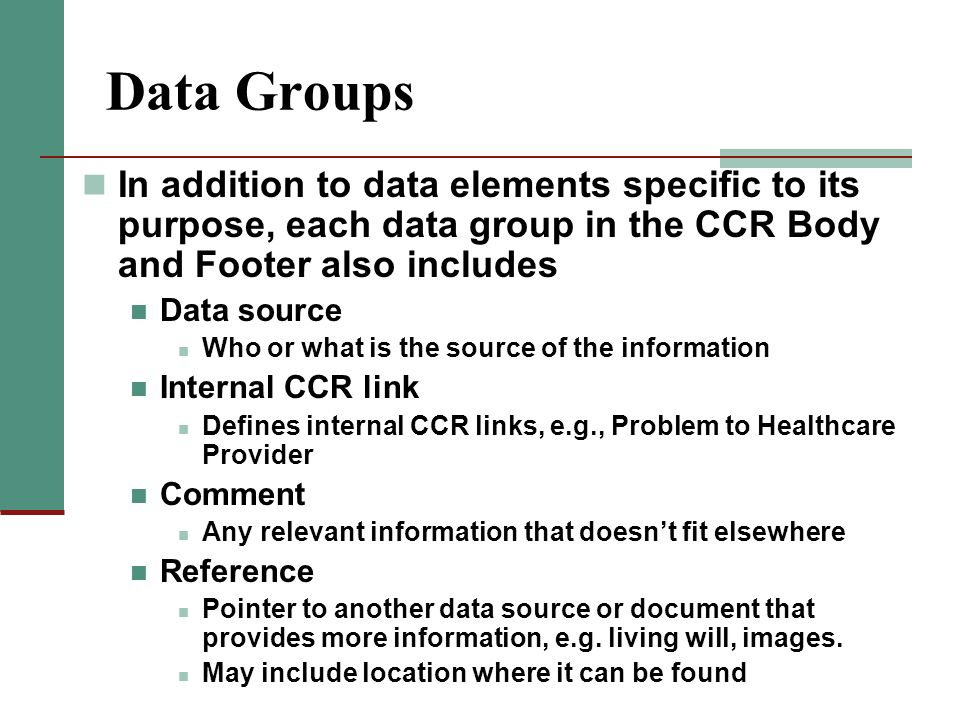 Data Groups In addition to data elements specific to its purpose, each data group in the CCR Body and Footer also includes Data source Who or what is