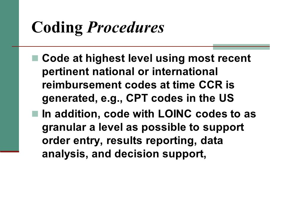 Coding Procedures Code at highest level using most recent pertinent national or international reimbursement codes at time CCR is generated, e.g., CPT