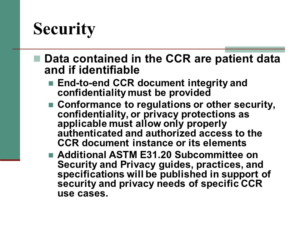 Security Data contained in the CCR are patient data and if identifiable End-to-end CCR document integrity and confidentiality must be provided Conform