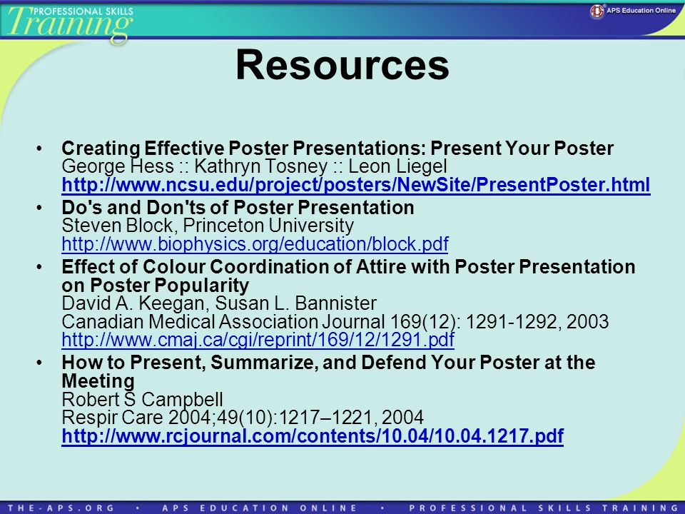 Resources Creating Effective Poster Presentations: Present Your Poster George Hess :: Kathryn Tosney :: Leon Liegel http://www.ncsu.edu/project/poster