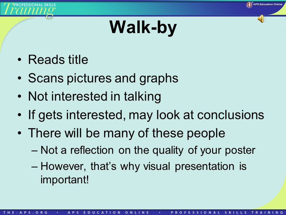 Walk-by Reads title Scans pictures and graphs Not interested in talking If gets interested, may look at conclusions There will be many of these people