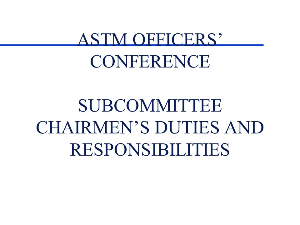 ASTM OFFICERS CONFERENCE SUBCOMMITTEE CHAIRMENS DUTIES AND RESPONSIBILITIES