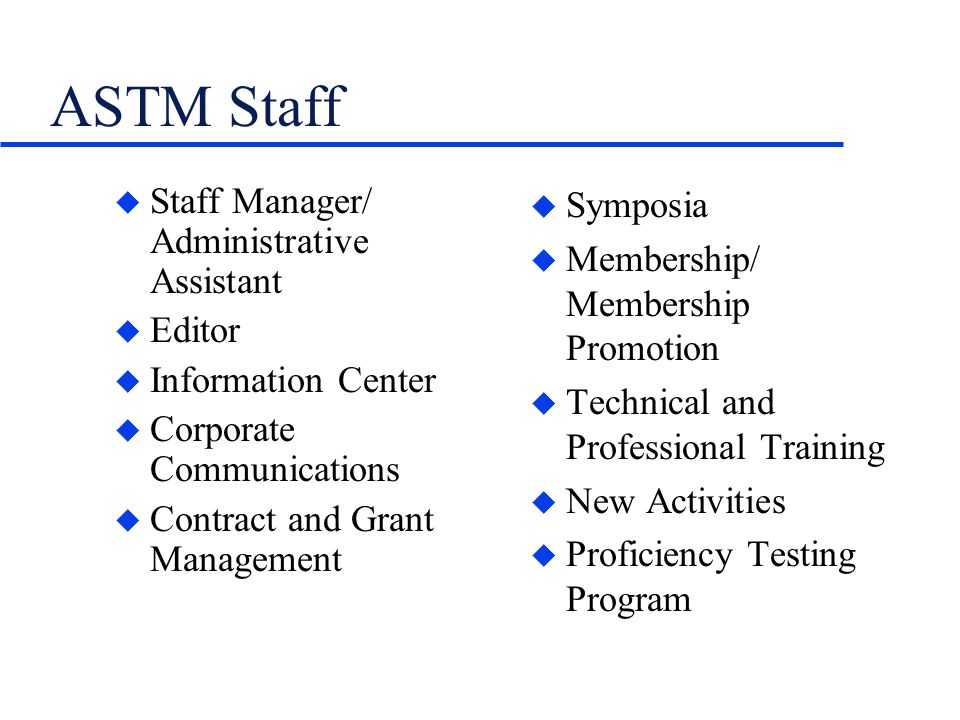 ASTM Staff u Staff Manager/ Administrative Assistant u Editor u Information Center u Corporate Communications u Contract and Grant Management u Sympos