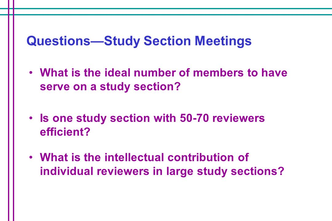 QuestionsStudy Section Meetings What is the ideal number of members to have serve on a study section.