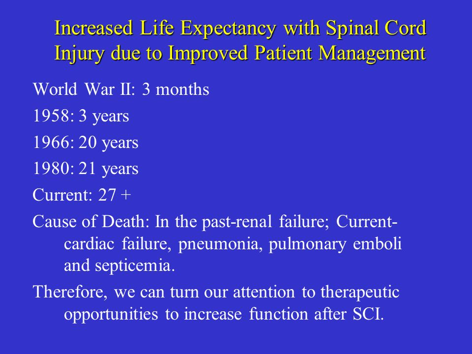 Quality of Life Issues Targeted by Patients of Spinal Cord Injury 1.Bowel and bladder control 2.Pain management 3.Hand use if limited 4.Improved locomotor function Restorative treatments will be incremental; thus, both basic and clinical measures need to be refined to be able to detect the interventions that are successful.