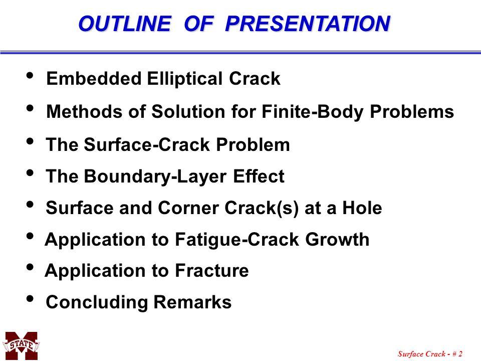Surface Crack - # 2 OUTLINE OF PRESENTATION Embedded Elliptical Crack Methods of Solution for Finite-Body Problems The Surface-Crack Problem The Bound
