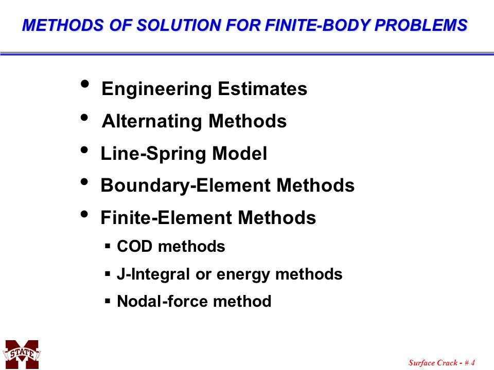 Surface Crack - # 4 METHODS OF SOLUTION FOR FINITE-BODY PROBLEMS Engineering Estimates Alternating Methods Line-Spring Model Boundary-Element Methods