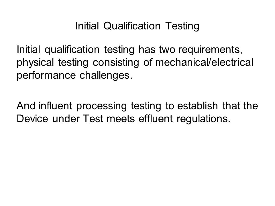Initial Qualification Testing Initial qualification testing has two requirements, physical testing consisting of mechanical/electrical performance cha