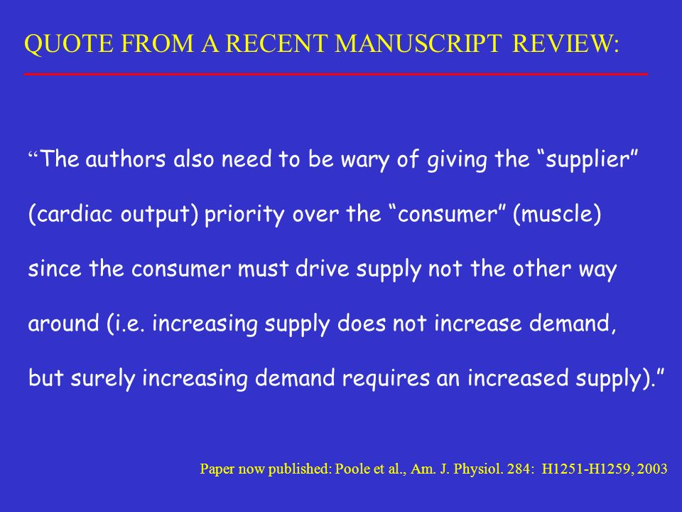 QUOTE FROM A RECENT MANUSCRIPT REVIEW: The authors also need to be wary of giving the supplier (cardiac output) priority over the consumer (muscle) si