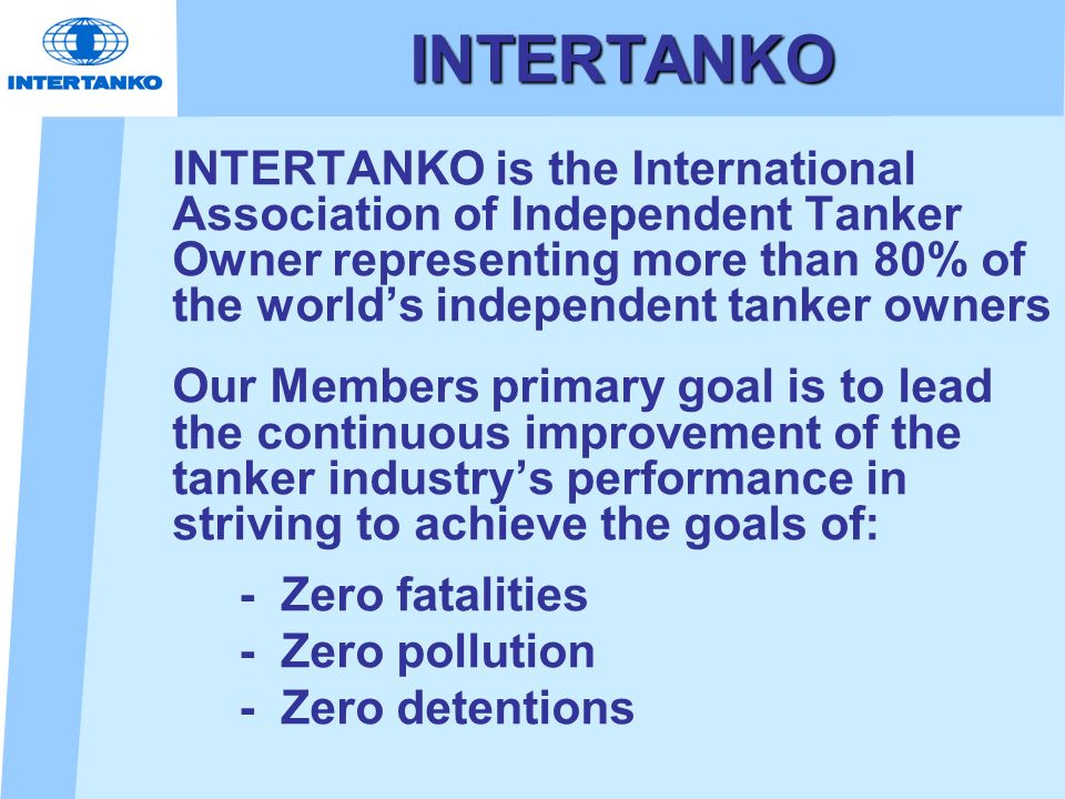INTERTANKO INTERTANKO is the International Association of Independent Tanker Owner representing more than 80% of the worlds independent tanker owners