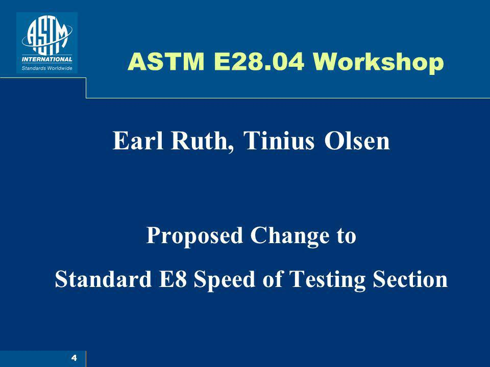 5 Existing 7.6.3 Speed of Testing When Determining Yield PropertiesUnless otherwise specified, any convenient speed of testing may be used up to one half the specified yield strength or up to one quarter the specified tensile strength, whichever is smaller.