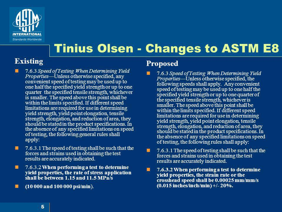 6 Tinius Olsen - Test Matrix 1 sheet steel specimen tested on 4 different testing machines at 6 different speed control settings 4 Machines 5kN single screw machine w/ wedge grips 50 kN twin screw machine w/ wedge grips 300 kN Hydraulic machine w/ wedge grips 150 kN twin screw machine w/ hydraulic grips