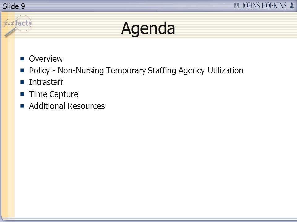 Slide 10 Overview The project began in April 2013 with Go-Live date of June 23, 2013 Scope – Johns Hopkins Hospital Non-Nursing departments and resources Created to provide A centralized model Risk/Exposure Mitigation Electronic time keeping Reporting Set foundation for all Non-Nursing requests to go through Intrastaff