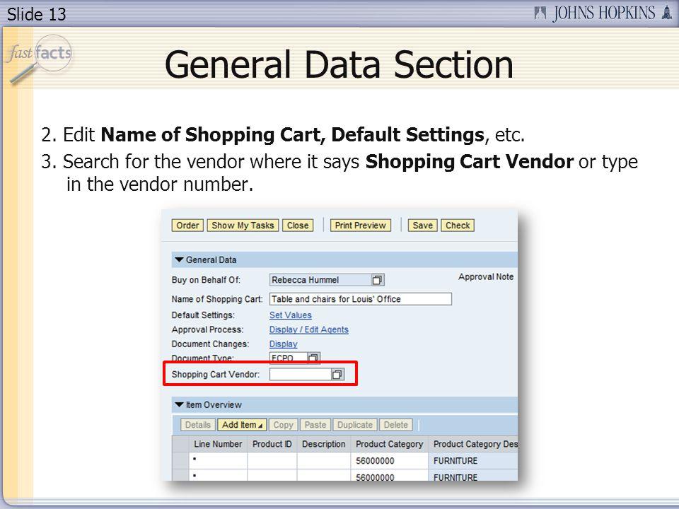 Slide 13 General Data Section 2. Edit Name of Shopping Cart, Default Settings, etc.