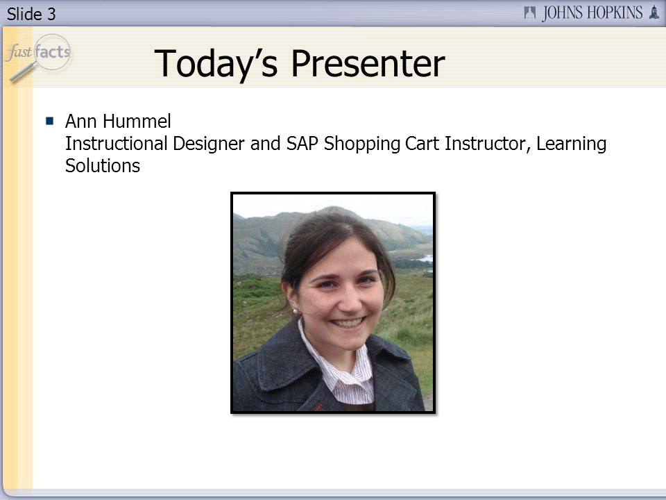 Slide 3 Todays Presenter Ann Hummel Instructional Designer and SAP Shopping Cart Instructor, Learning Solutions