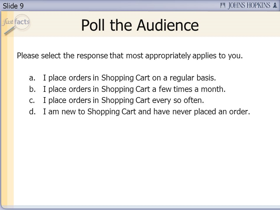 Slide 9 Poll the Audience Please select the response that most appropriately applies to you.