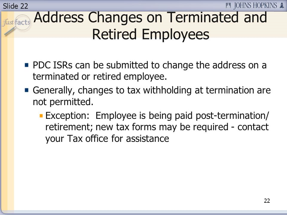 Slide 22 Address Changes on Terminated and Retired Employees 22 PDC ISRs can be submitted to change the address on a terminated or retired employee.