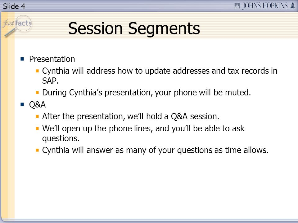 Slide 4 Session Segments Presentation Cynthia will address how to update addresses and tax records in SAP.