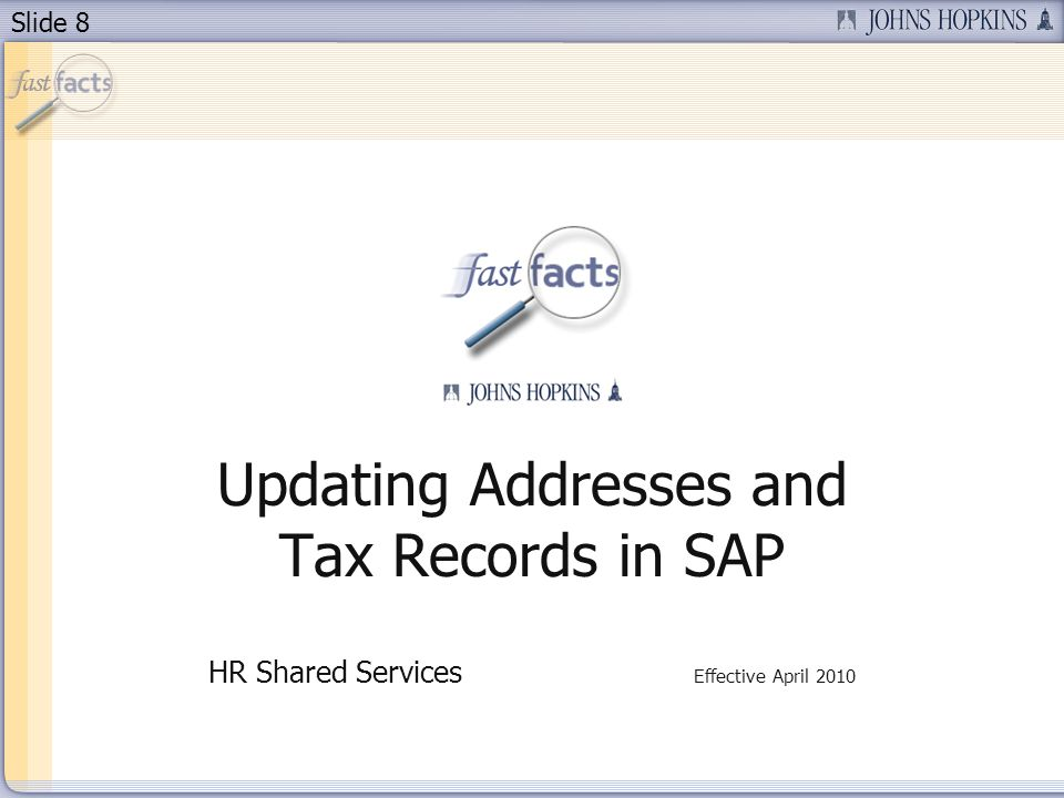 Slide 8 Updating Addresses and Tax Records in SAP HR Shared Services Effective April 2010