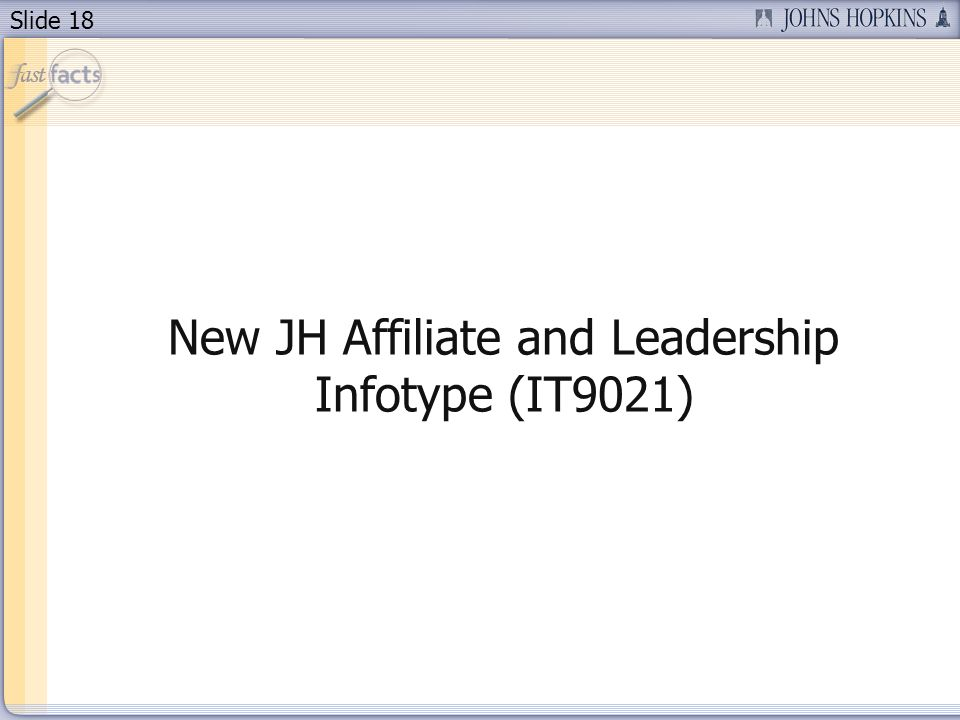 Slide 18 New JH Affiliate and Leadership Infotype (IT9021)