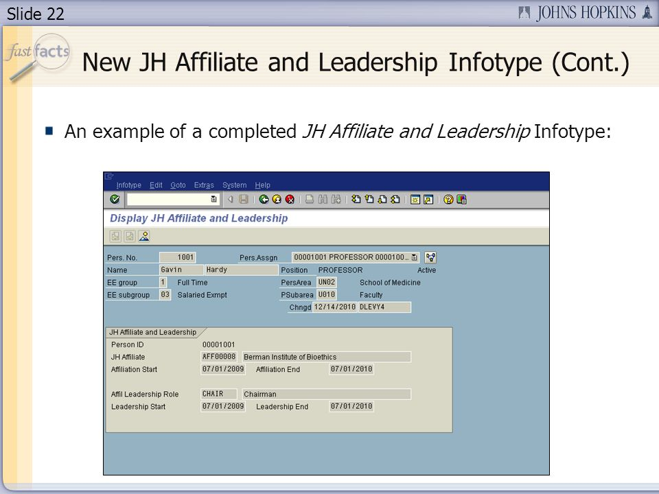 Slide 22 New JH Affiliate and Leadership Infotype (Cont.) An example of a completed JH Affiliate and Leadership Infotype: