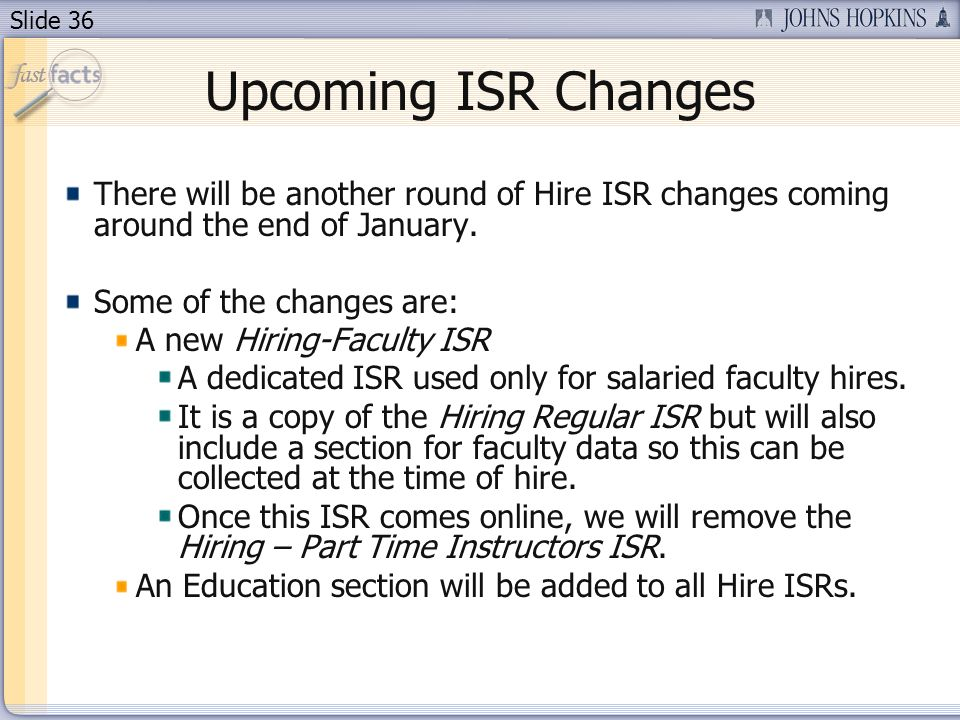Slide 36 Upcoming ISR Changes There will be another round of Hire ISR changes coming around the end of January.