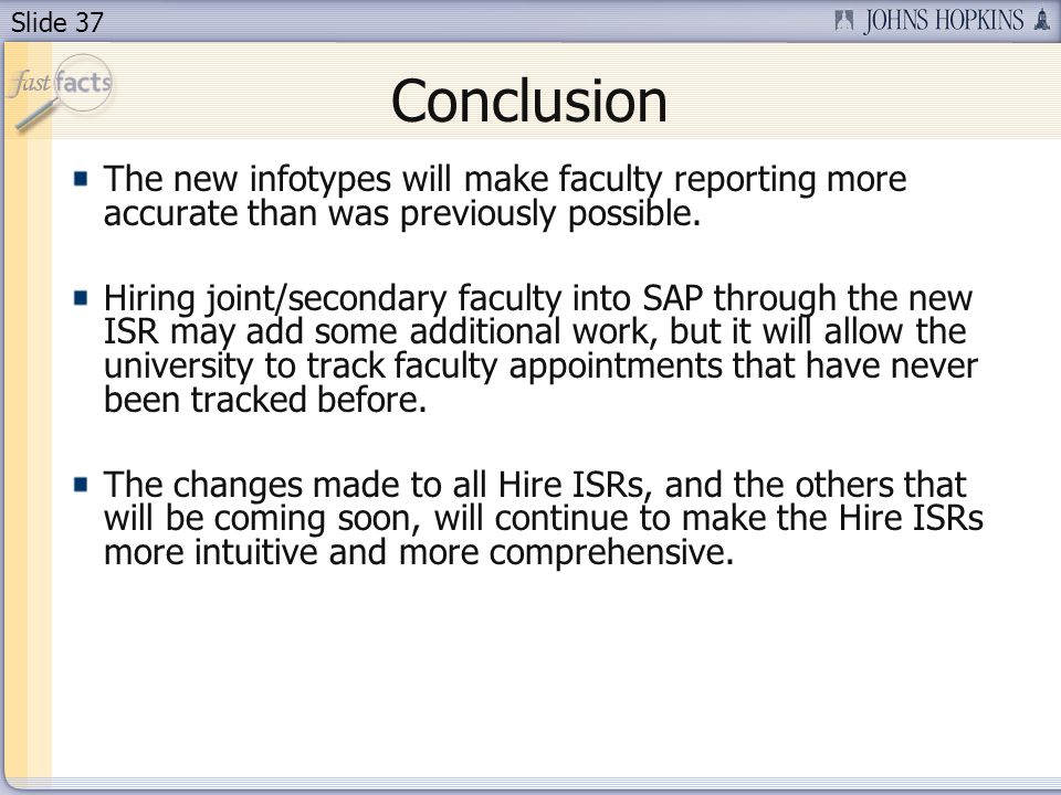 Slide 37 Conclusion The new infotypes will make faculty reporting more accurate than was previously possible.