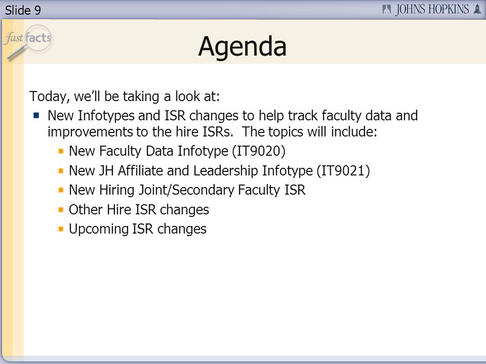 Slide 9 Agenda Today, well be taking a look at: New Infotypes and ISR changes to help track faculty data and improvements to the hire ISRs.