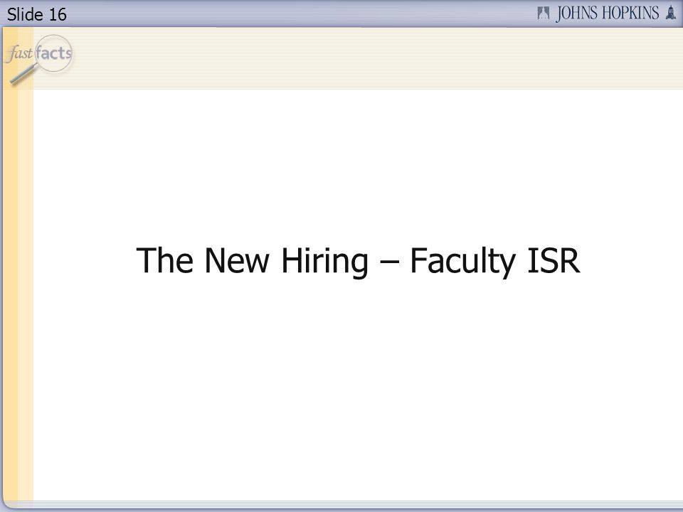 Slide 16 The New Hiring – Faculty ISR
