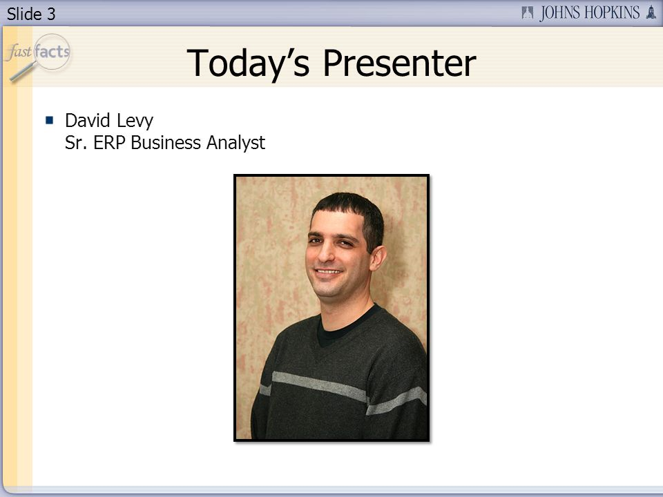 Slide 3 Todays Presenter David Levy Sr. ERP Business Analyst