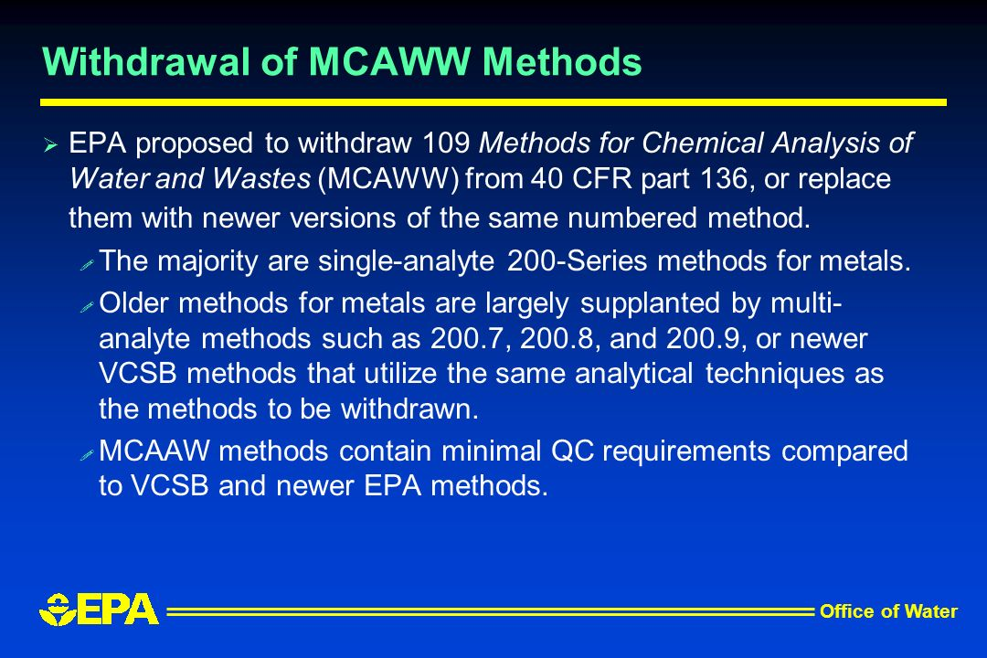 Office of Water Withdrawal of MCAWW Methods EPA proposed to withdraw 109 Methods for Chemical Analysis of Water and Wastes (MCAWW) from 40 CFR part 13