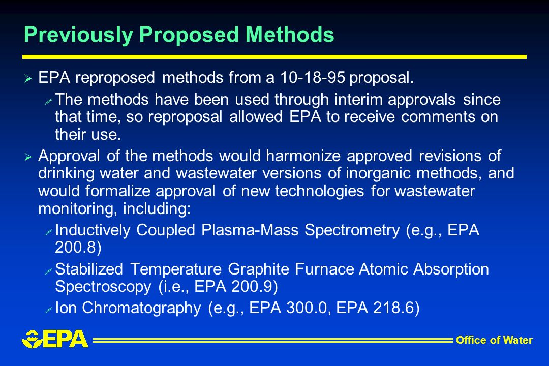 Office of Water Previously Proposed Methods EPA reproposed methods from a 10-18-95 proposal. ! The methods have been used through interim approvals si