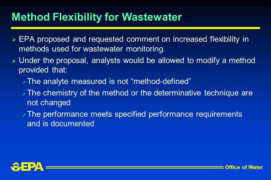 Office of Water Method Flexibility for Wastewater EPA proposed and requested comment on increased flexibility in methods used for wastewater monitorin